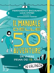 Il manuale delle avventure da vivere prima dei 13 anni in vacanza