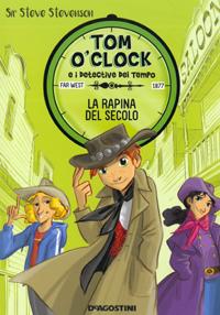 La rapina del secolo - Tom O'Clock e i detective del tempo